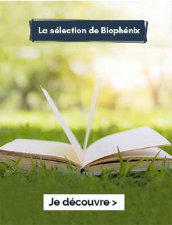 LA SÉLECTION BIOPHÉNIX